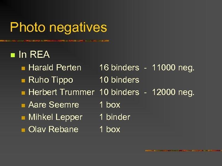 Photo negatives n In REA n n n Harald Perten Ruho Tippo Herbert Trummer