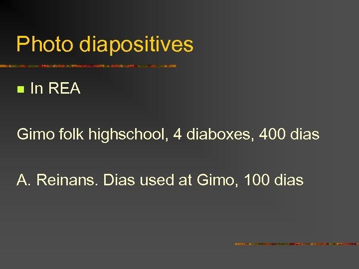Photo diapositives n In REA Gimo folk highschool, 4 diaboxes, 400 dias A. Reinans.
