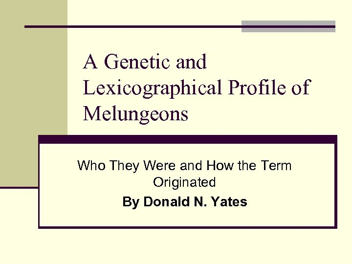 A Genetic and Lexicographical Profile of Melungeons Who They Were and How the Term