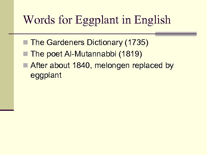 Words for Eggplant in English n The Gardeners Dictionary (1735) n The poet Al-Mutannabbi