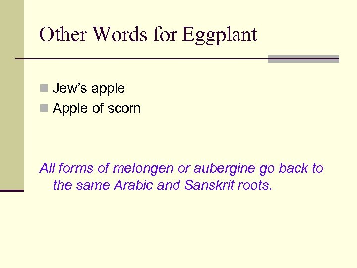 Other Words for Eggplant n Jew's apple n Apple of scorn All forms of