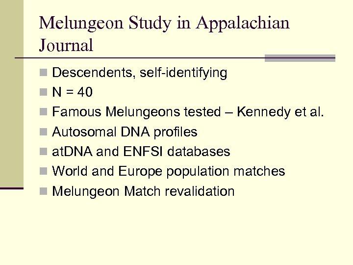 Melungeon Study in Appalachian Journal n Descendents, self-identifying n N = 40 n Famous