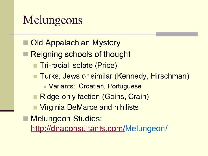 Melungeons n Old Appalachian Mystery n Reigning schools of thought n Tri-racial isolate (Price)