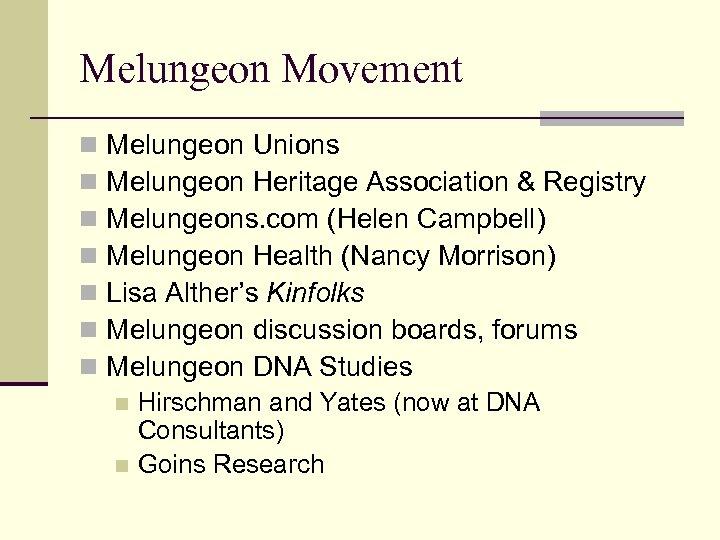 Melungeon Movement n n n n Melungeon Unions Melungeon Heritage Association & Registry Melungeons.