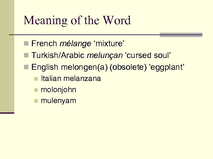 Meaning of the Word n French mélange 'mixture' n Turkish/Arabic melunçan 'cursed soul' n