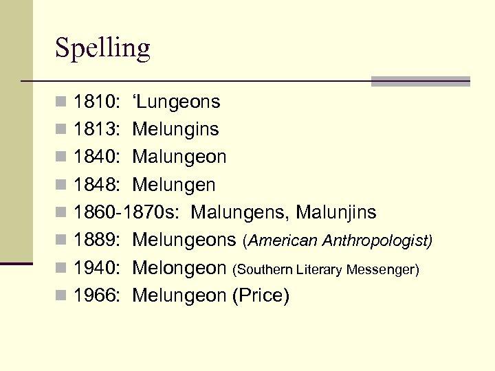 Spelling n 1810: 'Lungeons n 1813: Melungins n 1840: Malungeon n 1848: Melungen n