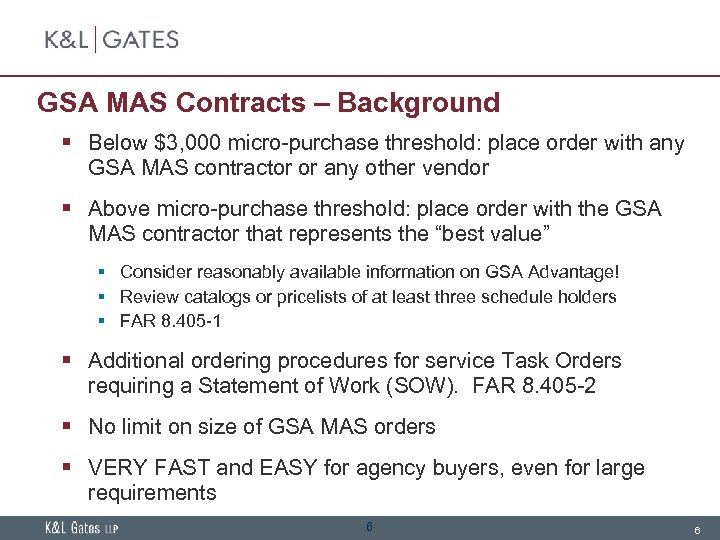 GSA MAS Contracts – Background § Below $3, 000 micro-purchase threshold: place order with