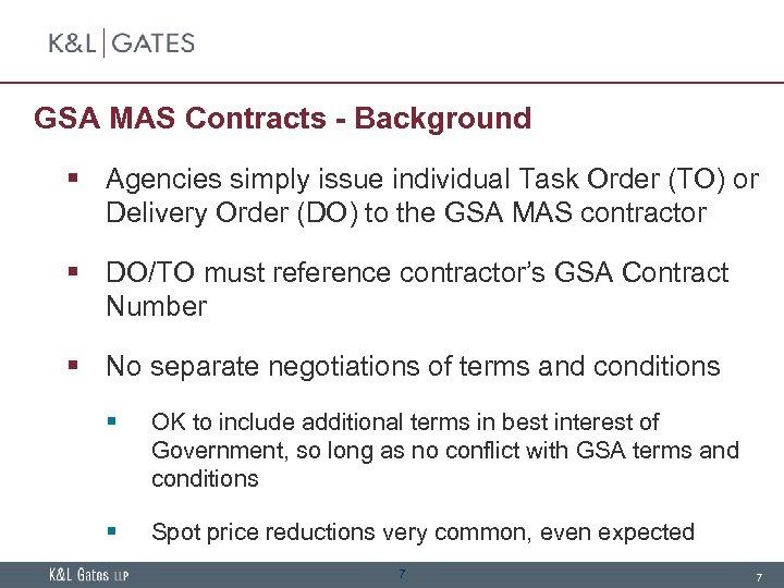 GSA MAS Contracts - Background § Agencies simply issue individual Task Order (TO) or