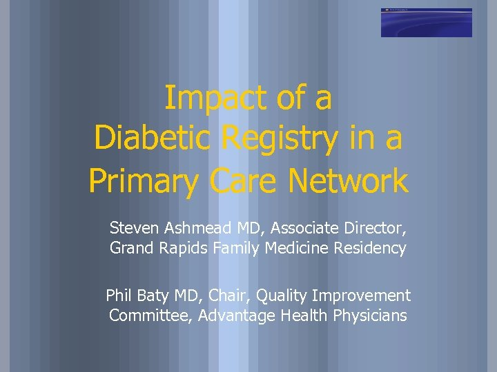 Impact of a Diabetic Registry in a Primary Care Network Steven Ashmead MD, Associate