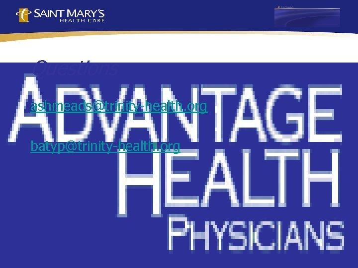 Questions ashmeads@trinity-health. org batyp@trinity-health. org