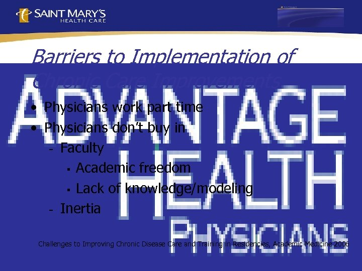 Barriers to Implementation of Chronic Care Improvements • Physicians work part time • Physicians