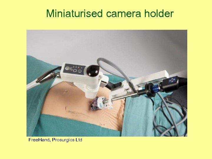 Miniaturised camera holder Free. Hand, Prosurgics Ltd