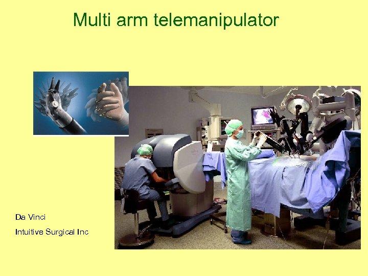 Multi arm telemanipulator Da Vinci Intuitive Surgical Inc