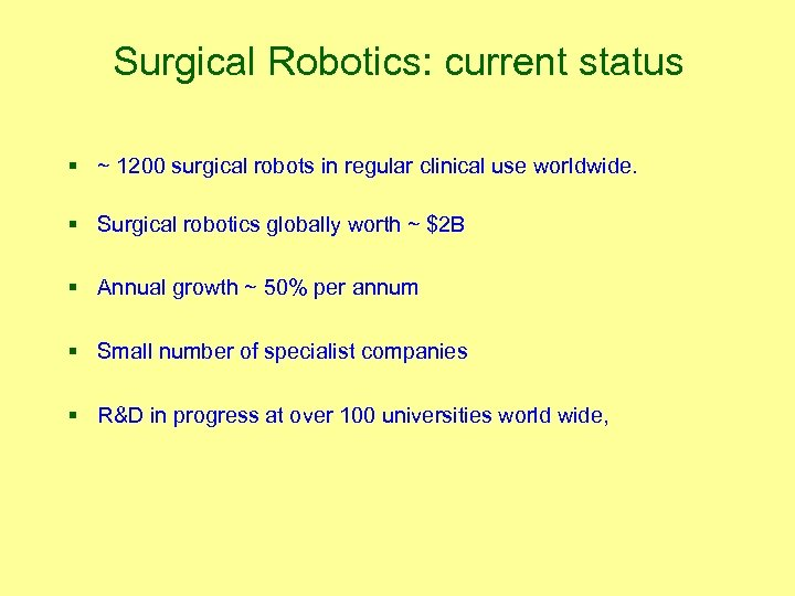 Surgical Robotics: current status § ~ 1200 surgical robots in regular clinical use worldwide.