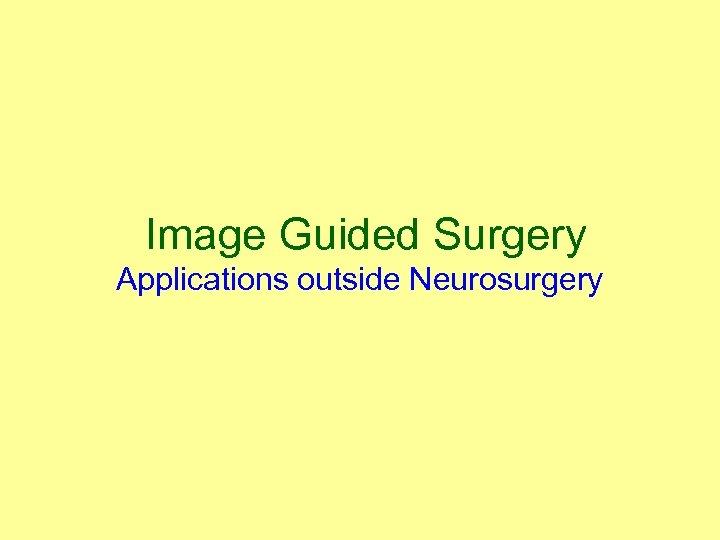 Image Guided Surgery Applications outside Neurosurgery