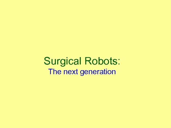 Surgical Robots: The next generation
