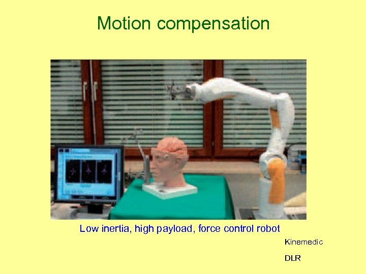 Motion compensation Low inertia, high payload, force control robot Kinemedic DLR
