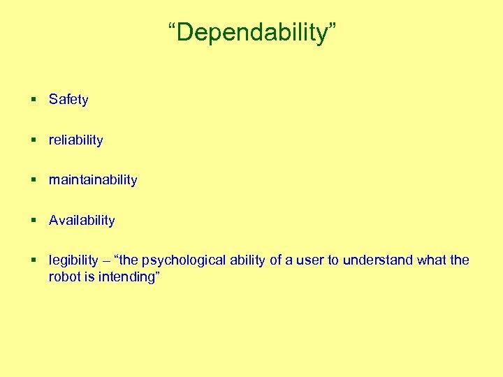 """Dependability"" § Safety § reliability § maintainability § Availability § legibility – ""the psychological"