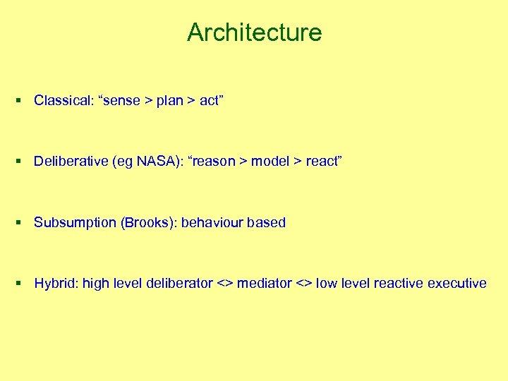 "Architecture § Classical: ""sense > plan > act"" § Deliberative (eg NASA): ""reason >"