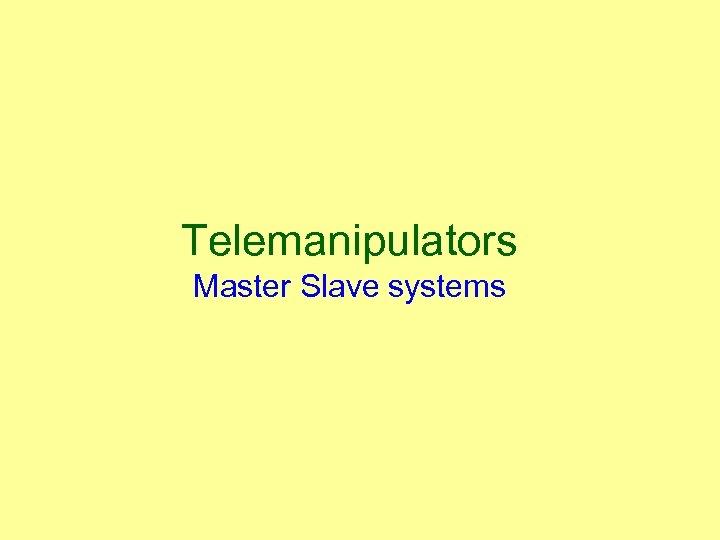 Telemanipulators Master Slave systems