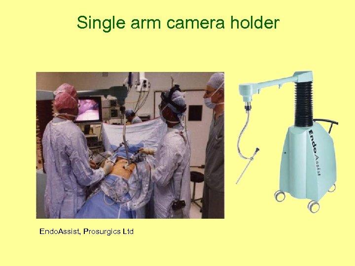 Single arm camera holder Endo. Assist, Prosurgics Ltd