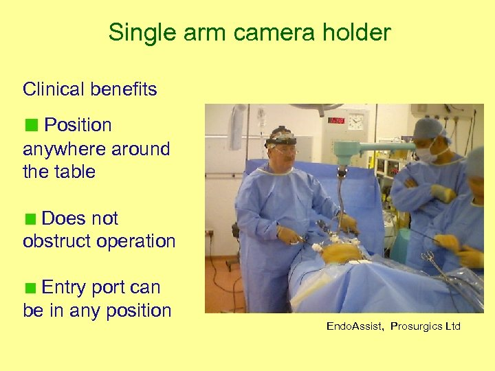 Single arm camera holder Clinical benefits Position anywhere around the table Does not obstruct