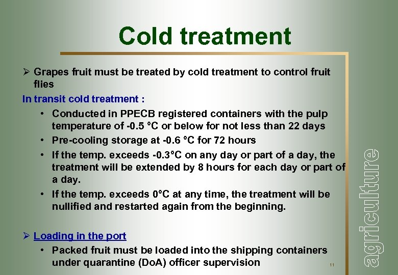 Cold treatment Ø Grapes fruit must be treated by cold treatment to control fruit