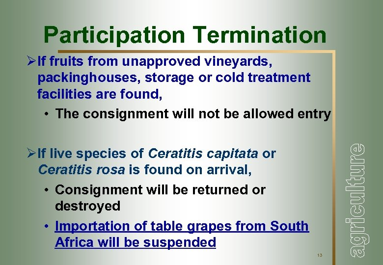 Participation Termination ØIf fruits from unapproved vineyards, packinghouses, storage or cold treatment facilities are