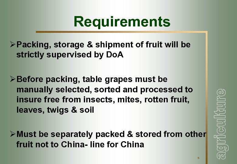 Requirements ØPacking, storage & shipment of fruit will be strictly supervised by Do. A