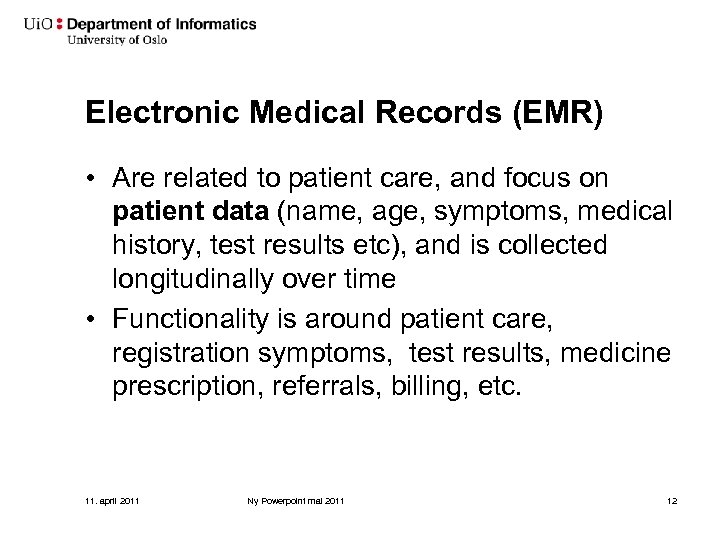 Electronic Medical Records (EMR) • Are related to patient care, and focus on patient