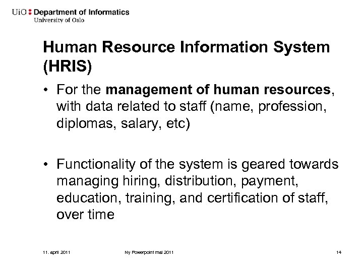 Human Resource Information System (HRIS) • For the management of human resources, with data