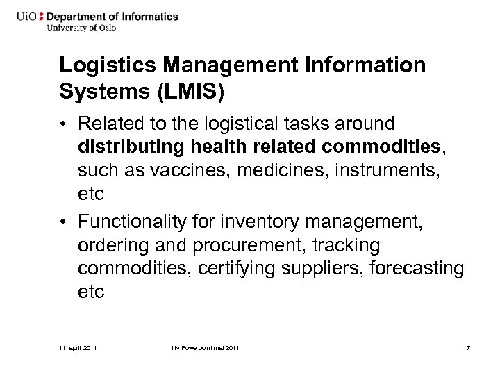 Logistics Management Information Systems (LMIS) • Related to the logistical tasks around distributing health