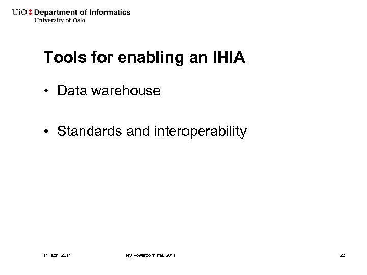 Tools for enabling an IHIA • Data warehouse • Standards and interoperability 11. april