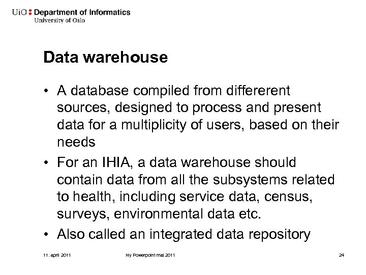 Data warehouse • A database compiled from differerent sources, designed to process and present