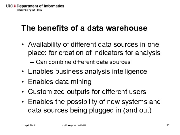The benefits of a data warehouse • Availability of different data sources in one