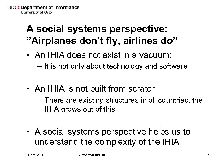 "A social systems perspective: ""Airplanes don't fly, airlines do"" • An IHIA does not"