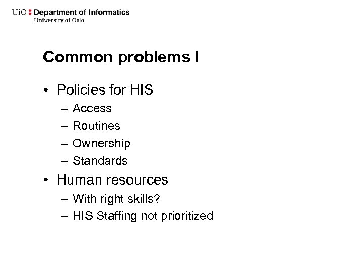 Common problems I • Policies for HIS – – Access Routines Ownership Standards •