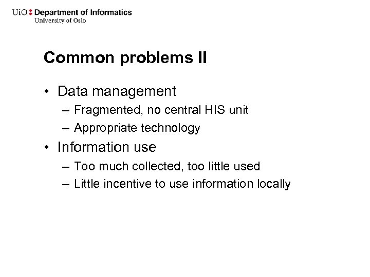 Common problems II • Data management – Fragmented, no central HIS unit – Appropriate