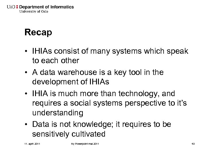Recap • IHIAs consist of many systems which speak to each other • A