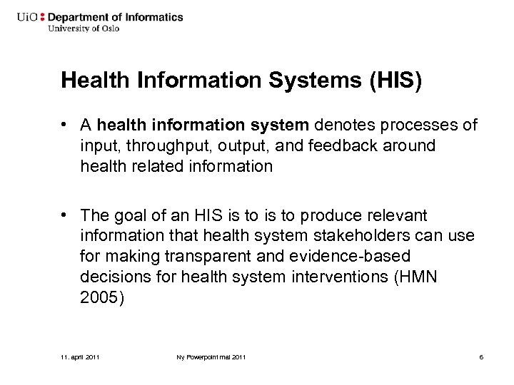 Health Information Systems (HIS) • A health information system denotes processes of input, throughput,