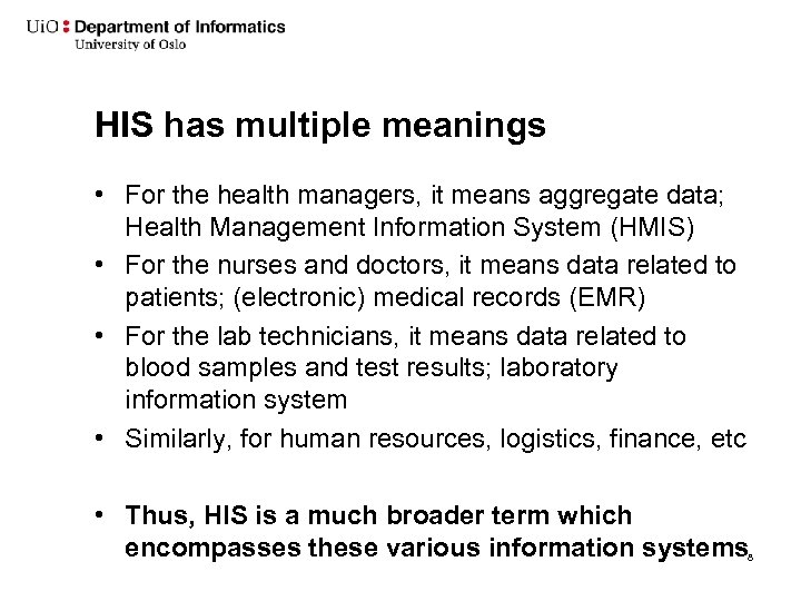 HIS has multiple meanings • For the health managers, it means aggregate data; Health