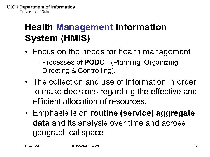 Health Management Information System (HMIS) • Focus on the needs for health management –