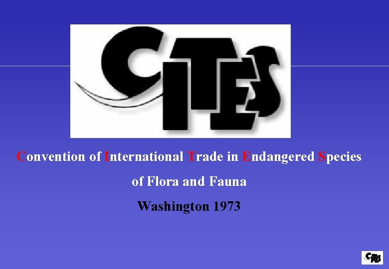 Convention of International Trade in Endangered Species of Flora and Fauna Washington 1973