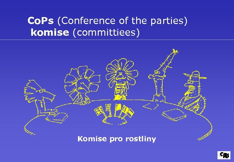 Co. Ps (Conference of the parties) komise (committiees) Komise pro rostliny