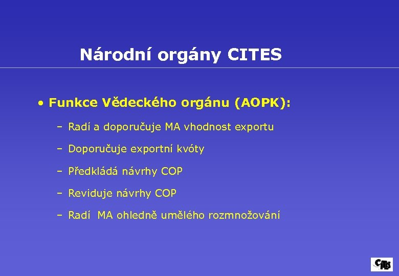 Národní orgány CITES • Funkce Vědeckého orgánu (AOPK): – Radí a doporučuje MA vhodnost