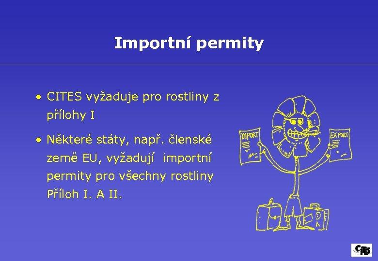 Importní permity • CITES vyžaduje pro rostliny z přílohy I • Některé státy, např.