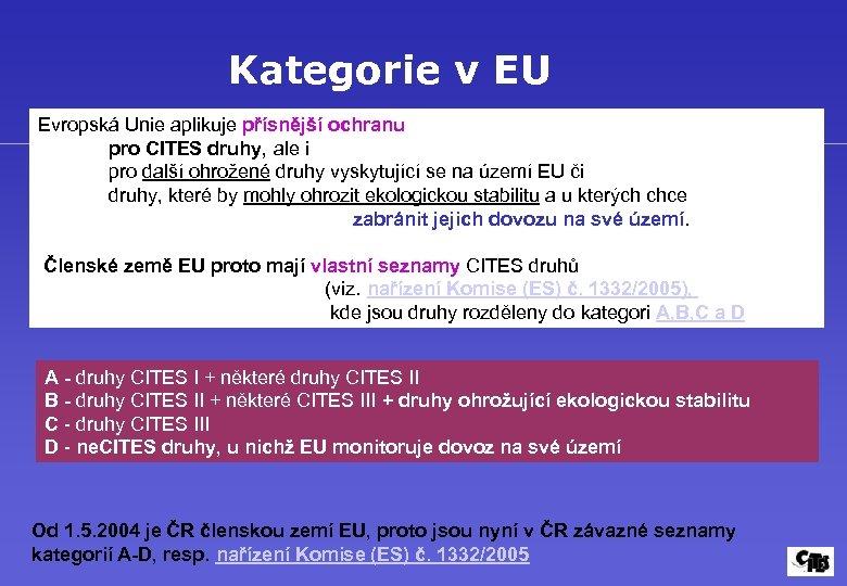Kategorie v EU Evropská Unie aplikuje přísnější ochranu pro CITES druhy, ale i pro