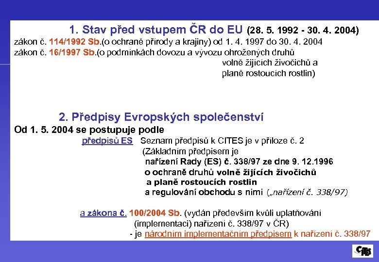 1. Stav před vstupem ČR do EU (28. 5. 1992 - 30. 4.