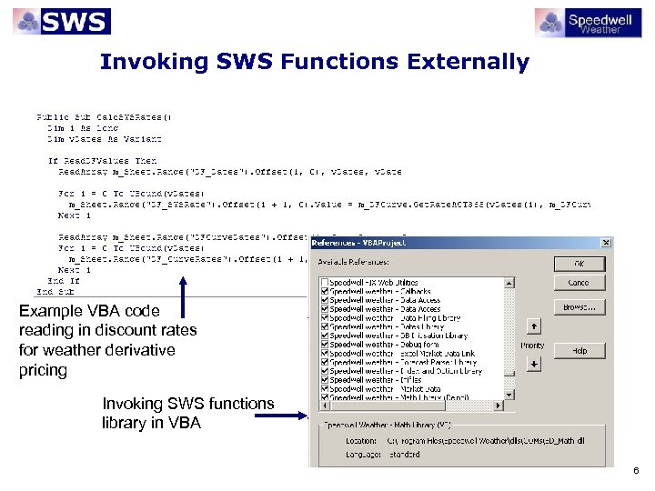 Invoking SWS Functions Externally Example VBA code reading in discount rates for weather derivative