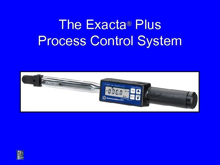 The Exacta® Plus Process Control System